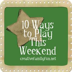 10 ways to play this weekend. A whole compilation for many weeks. Love it!
