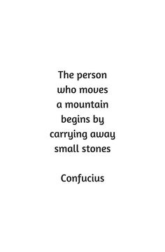 Confucius Motivational Quote - The person who moves a mountain begins by carrying away small stones #quotes #philosophy #poetry #inspirational #inspiration #love #quote #words #wisdom #soul #lovers #life #redbubble #posters
