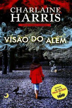 Visão do Além - Série Sookie Stackhouse - Charlaine Harris