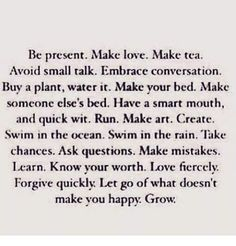 Image result for be present. make love. make tea. avoid small talk. embrace conversation