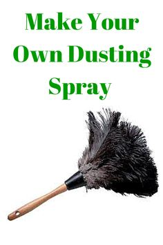 Make Your Own Dusting Spray. It's cheaper and much healthier for your home.