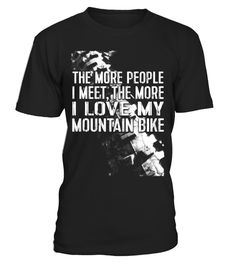 "# Funny Mountain Bike Tee: More People I Meet More I Love Tee .  Special Offer, not available in shops      Comes in a variety of styles and colours      Buy yours now before it is too late!      Secured payment via Visa / Mastercard / Amex / PayPal      How to place an order            Choose the model from the drop-down menu      Click on ""Buy it now""      Choose the size and the quantity      Add your delivery address and bank details      And that's it!      Tags: THE MORE PEOPLE I MEET…"