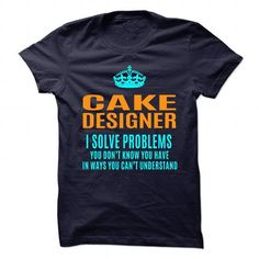 CAKE DESIGNER Solve Problems You Don't Know You Have T Shirts, Hoodies. Get it now ==► https://www.sunfrog.com/No-Category/CAKE-DESIGNER--Solve-problems-89524705-Guys.html?57074 $21.99