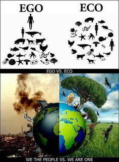 EGO means to rule over, but ECO means to be equal. Look down at the pictures, which one do you want it to be, EGO or ECO? Save Our Earth, Save The Planet, Our Planet, Planet Earth, Save Mother Earth, Earth Day, Global Warming, We The People, People People