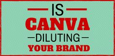 Is Canva diluting your brand?