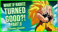 WHAT IF RADITZ TURNED GOOD? PART 5 | A Dragonball Discussion