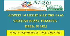 """La Libreria Sogni Di Carta giovedì 14 luglio ore 19.00 avrà il piacere di ospitare Cristian Mannu che presenterà il suo libro """"Maria di Isili"""", con cui ha vinto il Premio Calvino 2015."""