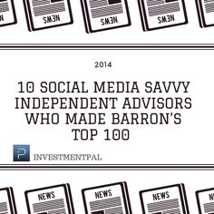 10 Social media savvy financial advisors who made it to Barron's 2014 list of Top 100 Independent wealth advisors Social Media Marketing, Finance, The 100, Economics