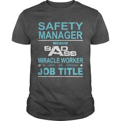 Because Badass Miracle Worker Is Not An Official Job Title SAFETY MANAGER - Guys Tee $19.00