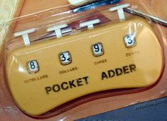 Pocket Adder (I remember having this AND really having fun counting up the cost of things my mom bought while we were at the grocery store...looking back it makes a lot of sense: distract, distract, distract!) ;-)