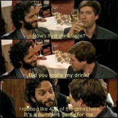 -The League- Rafi: How's that drink taste? Pete: Did you roofie my drink? Rafi: I roofied like of the drinks here. It's a numbers game for me. The League Quotes, The League Tv Show, Million Dollar Extreme, Number Games, Funny Fashion, Tv Show Quotes, Fantasy Football, Funny People, Funny Things