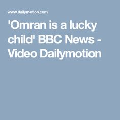 'Omran is a lucky child' BBC News - Video Dailymotion