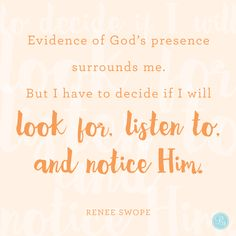 """I have to decide if I will look for, listen to, and notice Him."" - Renee Swope 