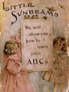 'Little Sunbeams' ~ Vintage ABC children's book (Probably some of Mary, Edith and Sybil's childhood books looked like this) Vintage Children's Books, Vintage Ephemera, Antique Books, Vintage Cards, Vintage Postcards, Vintage Pictures, Vintage Images, Cool Books, Children's Book Illustration