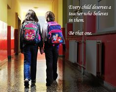 """""""every child deserves a teacher who believes in them"""""""