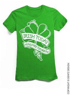 Irish Today Hungover Tomorrow St. Patricks Day by DentzDenim