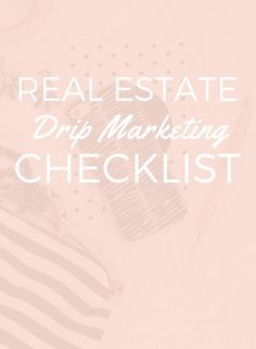 A Real Estate Drip Marketing Checklist - Balderdash House