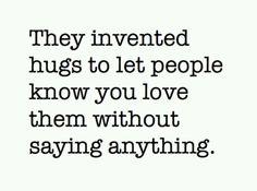 Hugs, hugs, and more hugs.