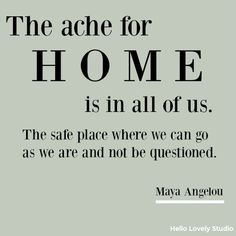 home quotes Inspirational quote about Home from Maya Angelou on Hello Lovely Studio. Come explore Adorable Fall Finds, Sacred in the Everyday, Inspirational Quotes as well as Autumn Decors Cozy Warmth. Quotes Thoughts, Home Quotes And Sayings, True Quotes, Great Quotes, Quotes To Live By, Motivational Quotes, Inspirational Quotes, Quotes About Home, Quotes About Heart