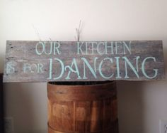 Our Kitchen is For Dancing Distressed Reclaimed Wood Sign