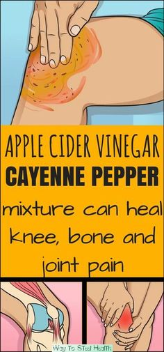 Apple Cider Vinegar & Cayenne Pepper Mixture Can Heal Knee, Bone & Joint Pain!!! - Way to Steal Healthy