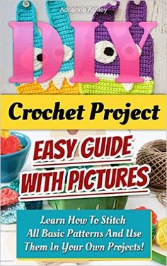 Easy Guide With Pictures: Learn How To Stitch All Basic Patterns And Use Them In Your Own Projects!: (Crochet for Beginners Guide . to Corner, Patterns, Stitches Book by Adrienne Ashley Diy Crochet Projects, Knitting Projects, Afghan Patterns, Crochet Patterns, Projects For Kids, Diy Projects, Book Crafts, Craft Books, Stitch Book