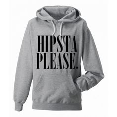 Hipsta Please Hooded Sweatshirt (Preorder) ($32) ❤ liked on Polyvore