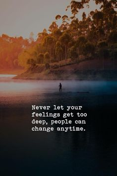 Never let your feelings get too deep, people can change anytime. Quotes Deep Feelings, Hurt Quotes, Attitude Quotes, Wisdom Quotes, Words Quotes, Life Quotes, Sayings, Qoutes, Deep Quotes