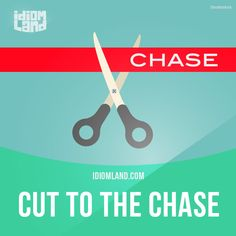 """Cut to the chase"" means ""to say what is important without delay"". Example: I know you're busy so I'll cut to the chase – you need a new car engine. Origin: This idiom originated in the 1920s when many silent movies ended with a chase scene (e.g. a..."