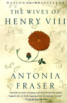 The Wives of Henry VIII: Antonia Fraser: (so far already found some inaccuracies)
