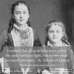 St Therese. Two souls may have similar battles but no two souls are the same