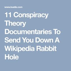 11 Conspiracy Theory Documentaries To Send You Down A Wikipedia Rabbit Hole