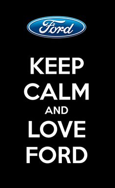 Keep Calm and LOVE Ford #ford #courtstreetford