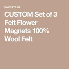 CUSTOM Set of 3 Felt Flower Magnets 100% Wool Felt