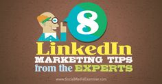 Build strong content on your LinkedIn company page, monitor how people mention your company-----8 LinkedIn marketing tips
