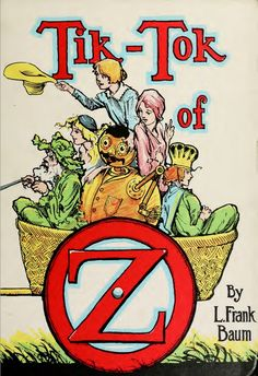 Tik Tok of Oz. L Frank Baum. John R Neil illustrator. 1914