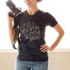 """For all my fellow photography lovers :) Love this t-shirt! """"Mom's gonna snap!"""""""