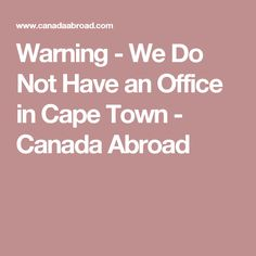 Warning - We Do Not Have an Office in Cape Town - Canada Abroad News Online, Cape Town, Canada, Blog, Blogging