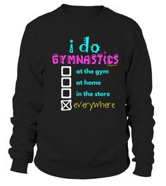 I Do Gymnastics Everywhere T Shirt   => Check out this shirt by clicking the image, have fun :) Please tag, repin & share with your friends who would love it. #Gymnastics #Gymnasticsshirt #Gymnasticsquotes #hoodie #ideas #image #photo #shirt #tshirt #sweatshirt #tee #gift #perfectgift #birthday #Christmas