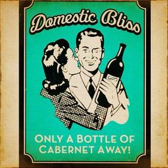 "Vintage Wine Ad. ""Domestic Bliss - Only a Bottle of Cabernet Away!"""