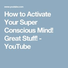How to Activate Your Super Conscious Mind! Great Stuff! - YouTube