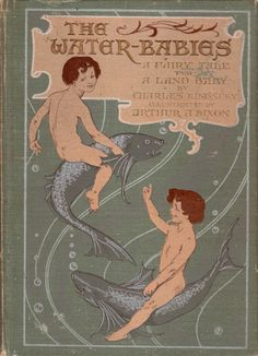 The Water Babies. A Fairy Tale for a Land Baby , Arthur] KINGSLEY [DIXON, Charles - Rare Illustrated Books -