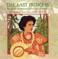 The Last Princess: The Story of Princess Ka'iulani of Hawai'i:  The day she was born, bells rang joyously and cannon fired noisy salutes--at last there was an heir to the Hawai'ian throne. But although this beautiful young princess worked tirelessly to prepare herself to rule, and fought bravely to protect the rights of her beloved people, she would never be queen.