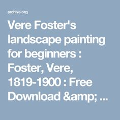 Vere Foster's landscape painting for beginners : Foster, Vere, 1819-1900 : Free Download & Streaming : Internet Archive
