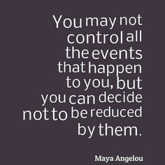 From Maya Angelou