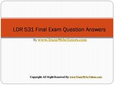 Find LDR 531 Final Exam Latest Online HomeWork Help which contains entire course question and answers, etc. and remove every confusion about the subject by taking these tutorials. TransWebeTutors.com also provide Homework Assignment, Final Exam Study Guides, University of phoenix DQ, etc