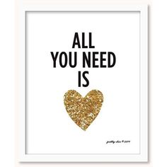 All You Need Is Love Print Gold Glitter Heart by prettychicsf I Etsy ❤ liked on Polyvore featuring text, backgrounds, quotes, glitter, other, effect, phrase and saying