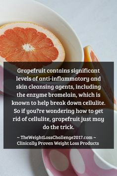 Grapefruit helps your body break down cellulite! Get healthy and lose weight with our alkaline rich, antioxidant loaded, weight loss products that help you increase energy, detox, cleanse, burn fat and lose weight more efficiently without changing your diet, increasing your exercise, or altering your lifestyle. LEARN MORE #Antioxidants #Alkaline #Detox #Cleanse #FatBurning #WeightLoss #MetabolismBoosting #HowTo #Products #Supplements
