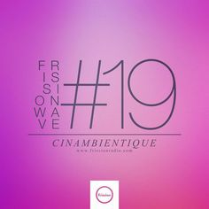 """Check out """"FRISSIONWAVE #19"""" by Cinambientique on Mixcloud"""