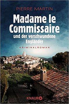 Madame le Commissaire und der verschwundene Engländer: Kriminalroman Ein Fall für Isabelle Bonnet: Amazon.de: Pierre Martin: Bücher